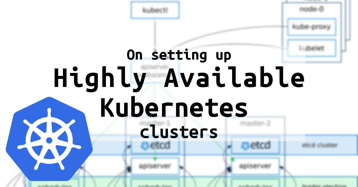 On setting up highly available Kubernetes clusters - elastisys