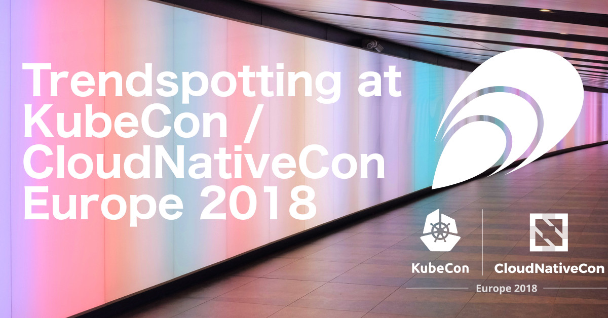 Trendspotting at KubeCon / CloudNativeCon Europe 2018