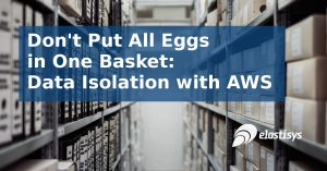 Don't Put All Data in One Basket: Data Isolation with AWS