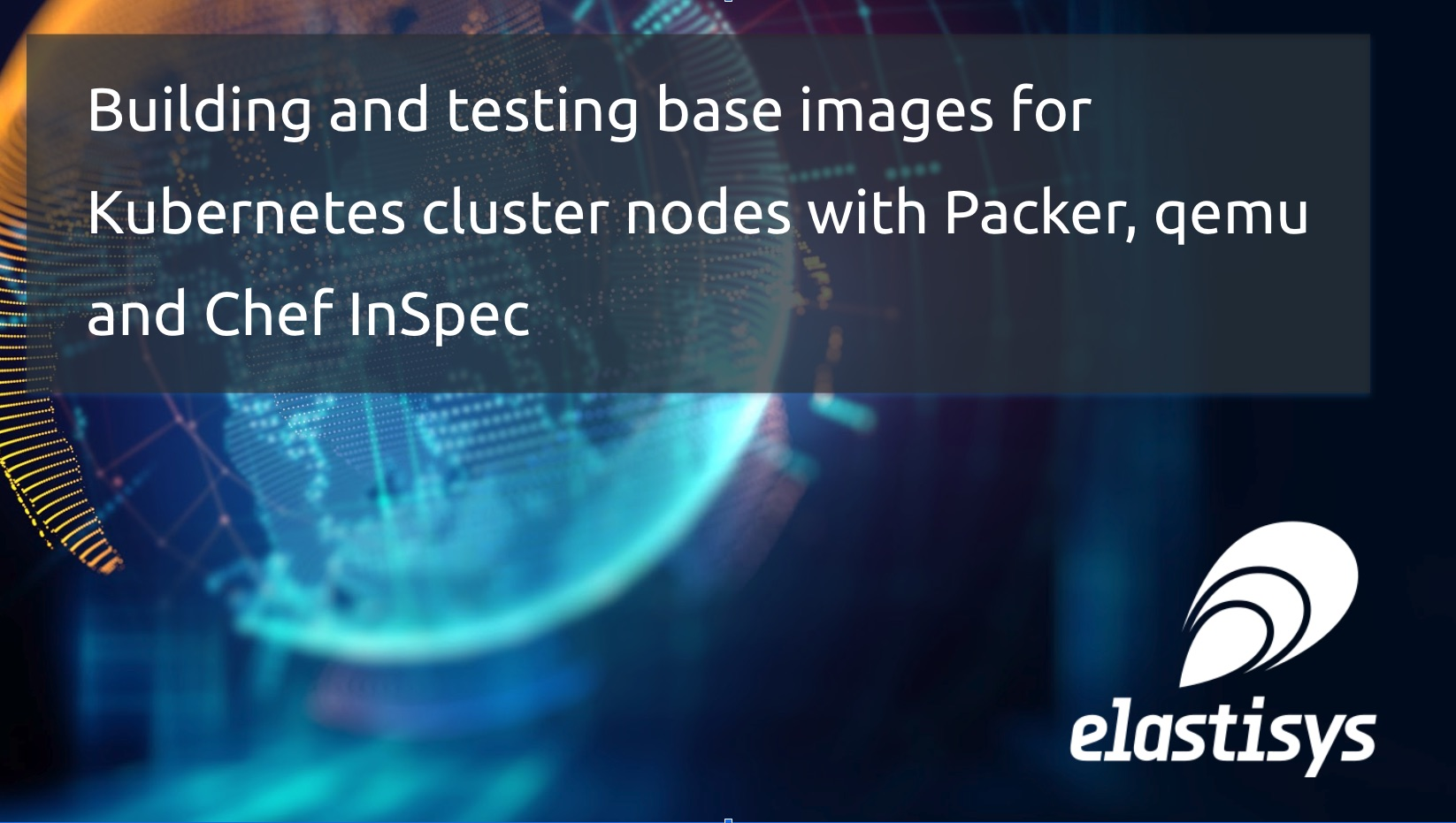Building and testing base images for Kubernetes cluster nodes with Packer, qemu and Chef InSpec