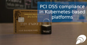 PCI DSS compliance in Kubernetes-based platforms