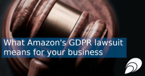 What Amazon's GDPR lawsuit means for your business