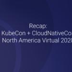 KubeCon + CloudNativeCon North America 2020 Summary