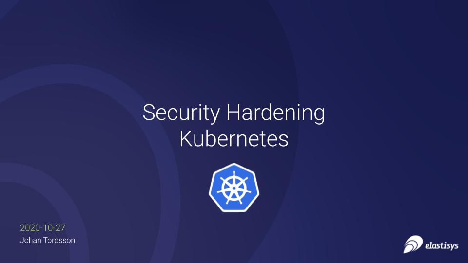 Security Hardening Kubernetes