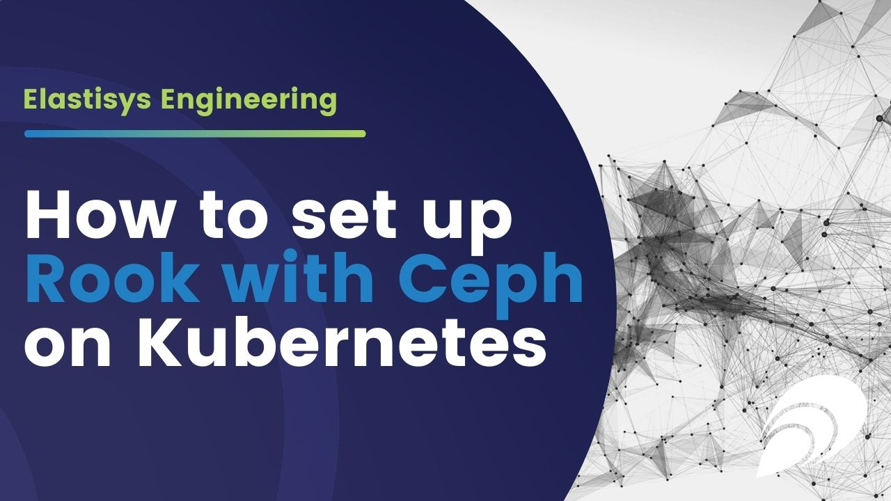 Elastisys Engineering: How to set up Rook with Ceph on Kubernetes
